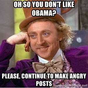 Willy Wonka - oh so you don't like obama? Please, continue to make angry posts