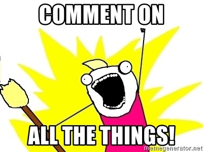 X ALL THE THINGS - Comment on ALL THE THINGS!
