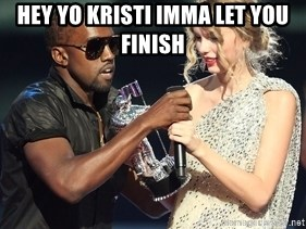 Kanye West Taylor Swift - Hey Yo Kristi imma let you finish