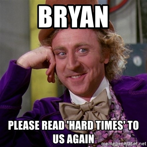 Willy Wonka - Bryan please read 'Hard Times' to us again
