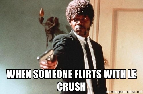 I double dare you -  WHEN SOMEONE FLIRTS WITH LE CRUSH