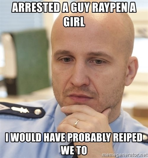 riepottelujuttu - ARRESTED A GUY RAYPEN A GIRL I WOULD HAVE PROBABLY REIPED WE TO