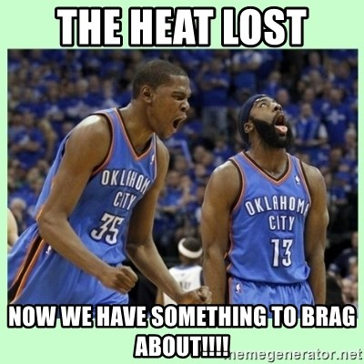 durant harden - THE HEAT LOST  NOW WE HAVE SOMETHING TO BRAG ABOUT!!!!