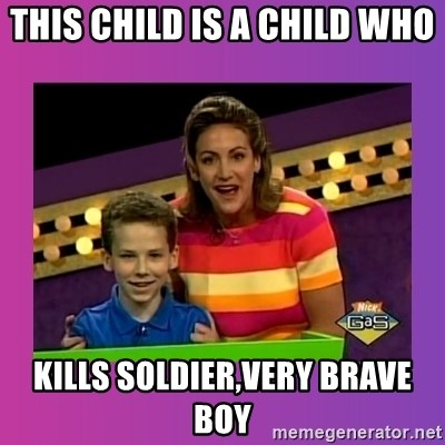 sam meme - THIS CHILD IS A CHILD WHO  KILLS SOLDIER,VERY BRAVE BOY