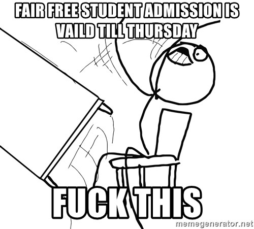 Desk Flip Rage Guy - FAIR FREE STUDENT ADMISSION IS VAILD TILL THURSDAY FUCK THIS