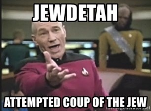 Captain Picard - jewdetah attempted coup of the jew