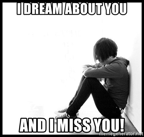 First World Problems - I DREAM ABOUT YOU AND I MISS YOU!