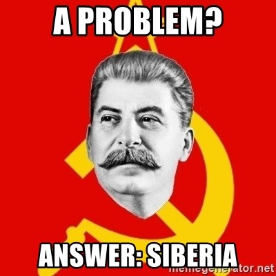 Stalin Says - A Problem? Answer: siberia