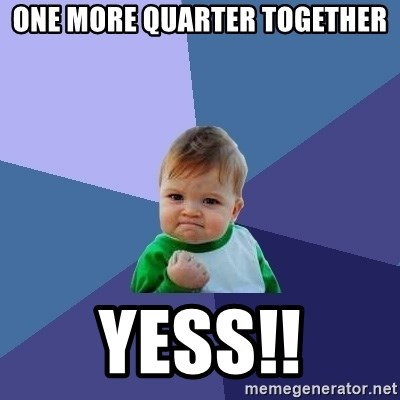 Success Kid - one more quarter together Yess!!