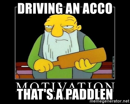 Thats a paddlin - DRIVING AN ACCO THAT'S A PADDLEN