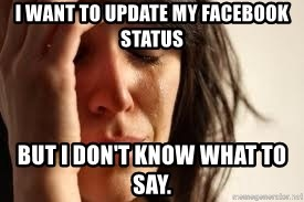 Crying lady - I want to update my facebook status but i don't know what to say.