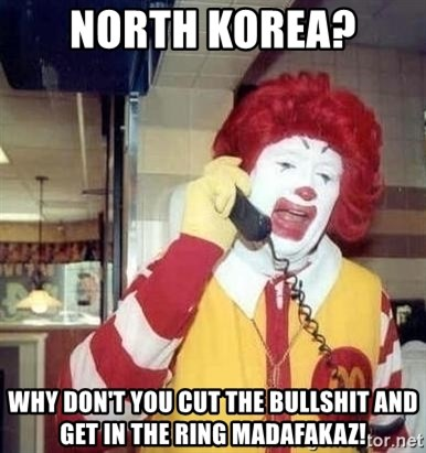 Ronald Mcdonald Call - NORTH KOREA?  Why don't you cut the bullshit and get in the ring MAdafakaz!