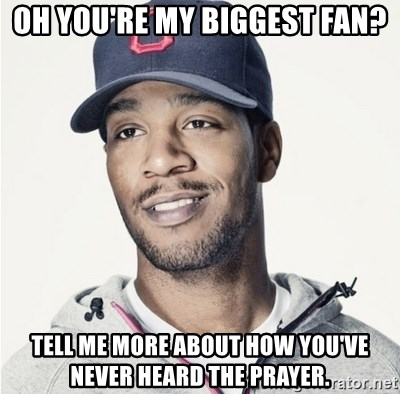 Kid Cudi Troll - Oh you're my biggest fan? Tell me more about how you've never heard the prayer.