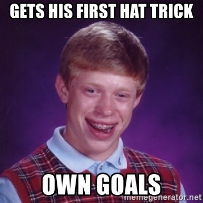 Bad Luck Brian - GETS HIS FIRST HAT TRICK OWN GOALS
