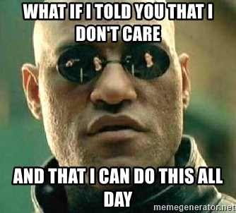 What if I told you / Matrix Morpheus - What if i told you that i don't care and that i can do this all day
