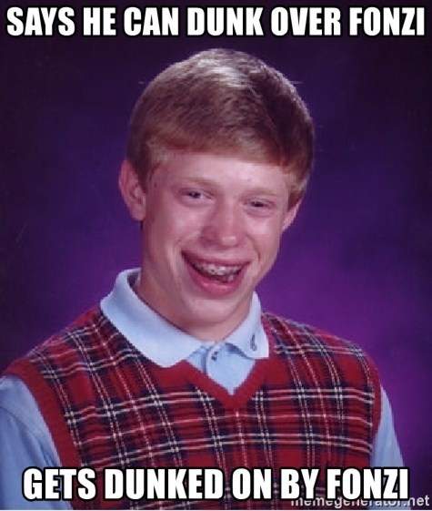 Bad Luck Brian - SAYS HE CAN DUNK OVER FONZI GETS DUNKED ON BY FONZI