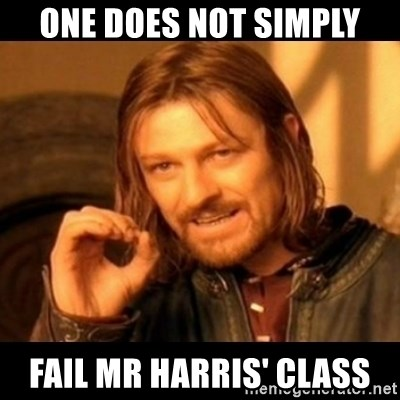 Does not simply walk into mordor Boromir  - ONE DOES NOT SIMPLY FAIL MR HARRIS' CLASS