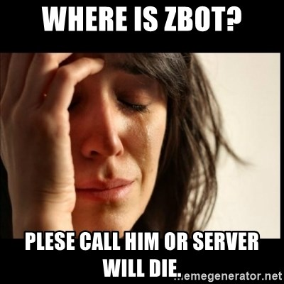 First World Problems - Where is zBOT? plese call him or server will die.