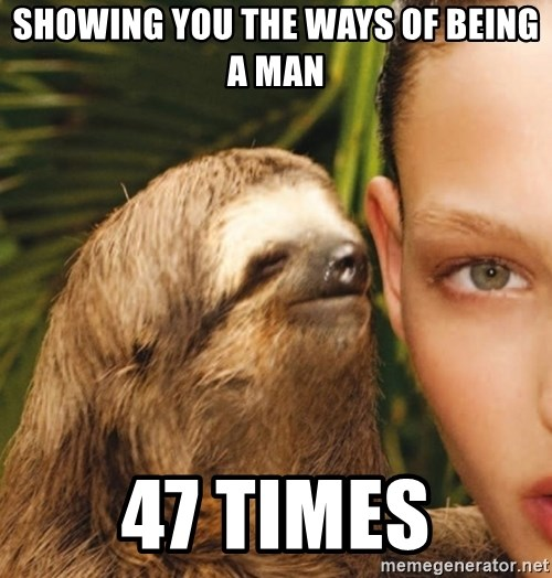 The Rape Sloth - SHowing you the ways of being a man 47 times
