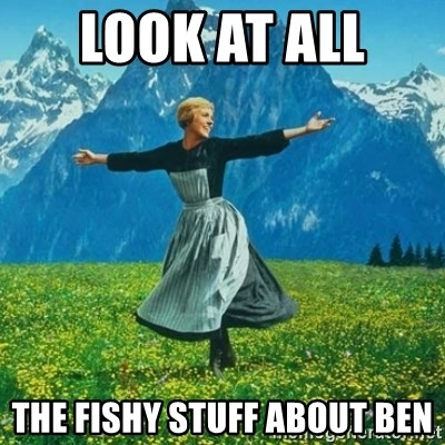 Look at All the Fucks I Give - Look at all  the fishy stuff about ben