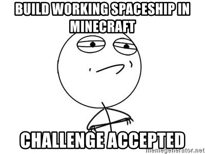 Challenge Accepted HD 1 - BUILD WORKING SPACESHIP IN MINECRAFT CHALLENGE ACCEPTED