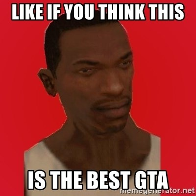 carl johnson - LIKE IF YOU THINK THIS IS THE BEST GTA