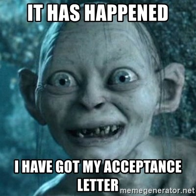 My Precious Gollum - it has happened I have got my acceptance lEtter