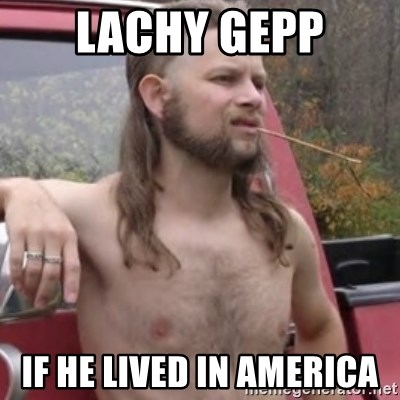 Stereotypical Redneck - LACHY GEPP IF HE LIVED IN AMERICA