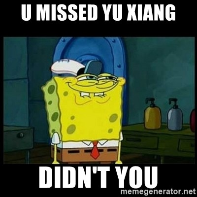 Don't you, Squidward? - U MISSED YU XIANG  DIDN'T YOU