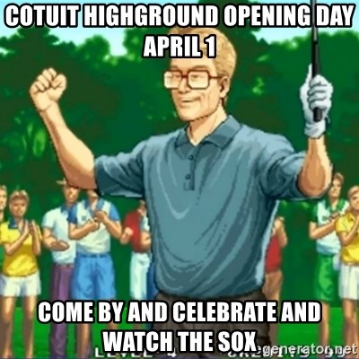 Happy Golfer - cotuit highground opening day april 1 come by and celebrate and watch the sox