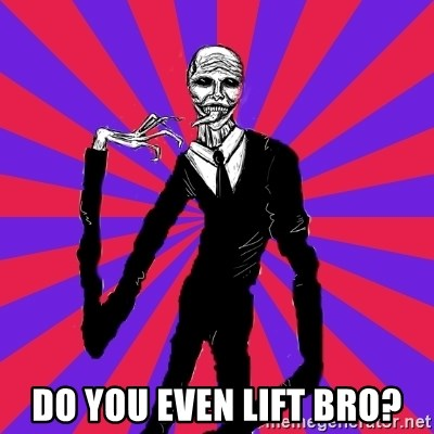 slender man -  DO YOU EVEN LIFT BRO?