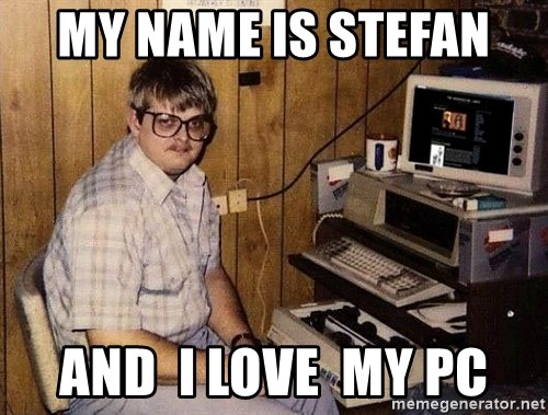 Nerd - MY NAME IS sTEFAN  aND  i lOVE  mY pc
