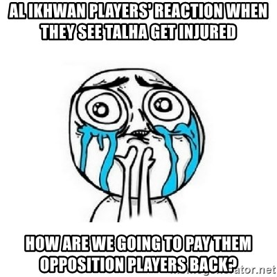Crying face - AL IKHWAN PLAYERS' REACTION WHEN THEY SEE TALHA GET INJURED HOW ARE WE GOING TO PAY THEM OPPOSITION PLAYERS BACK?