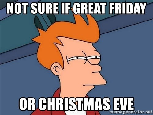 Futurama Fry - Not sure if great friday or christmas eve