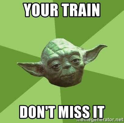 Advice Yoda Gives - your train don't miss it