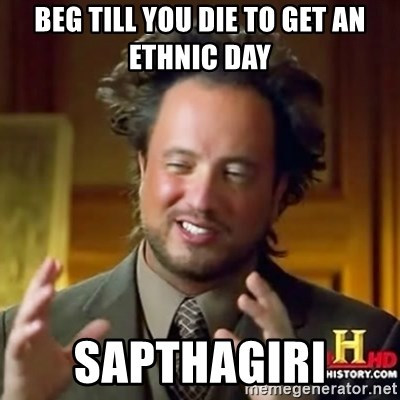ancient alien guy - BEG TILL YOU DIE TO GET AN ETHNIC DAY  SAPTHAGIRI