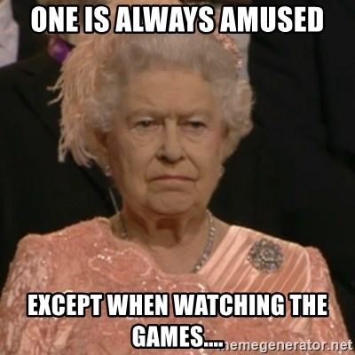 Queen Elizabeth Is Not Impressed  - one is always amused except when watching the games....