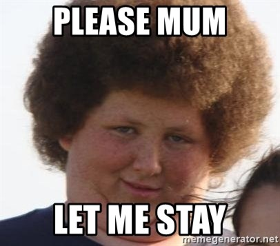 Ladies Please - Please mum let me stay