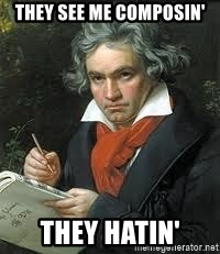 beethoven - They see me composin' They hatin'