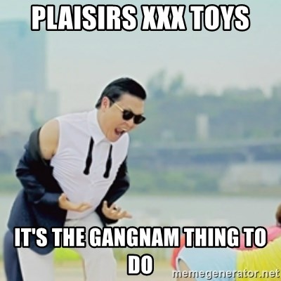 Gangnam Style - plaisirs xxx toys it's the gangnam thing to do