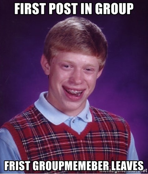Bad Luck Brian - First post in group Frist groupmemeber leaves