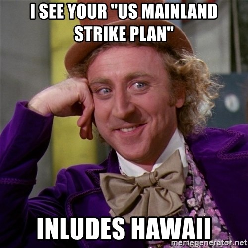 """Willy Wonka - I See your """"US Mainland strike plan"""" Inludes hawaii"""