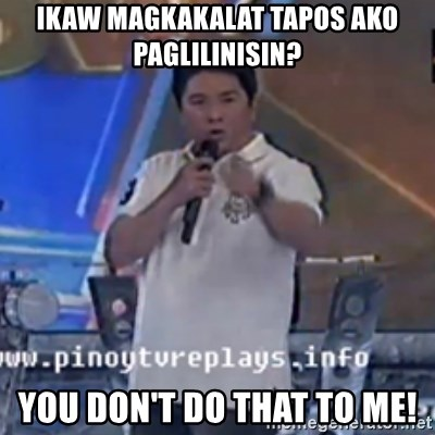 Willie You Don't Do That to Me! - ikaw magkakalat tapos ako Paglilinisin? You don't do that to me!