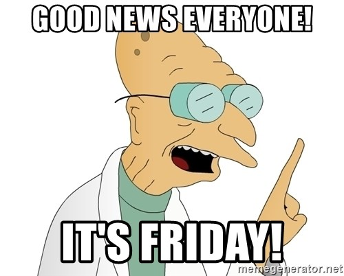 Good News Everyone - Good News Everyone! It's friday!