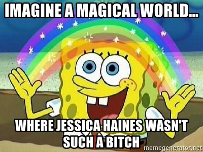 Imagination - imagine a magical world... where jessica haines wasn't such a bitch