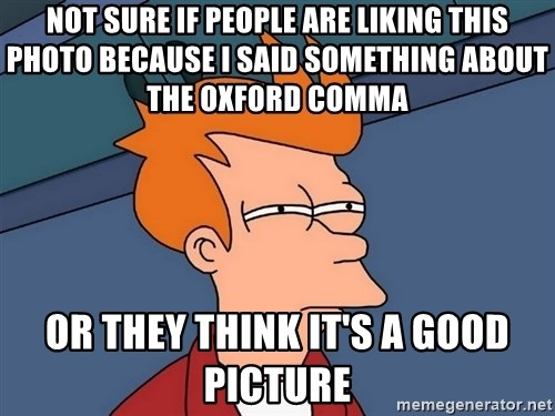 Futurama Fry - not sure if people are liking this photo because i said something about the oxford comma or they think it's a good picture