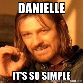 One Does Not Simply - Danielle It's so simple