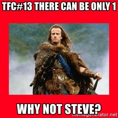 Highlander - TFC#13 There Can Be Only 1 Why Not Steve?
