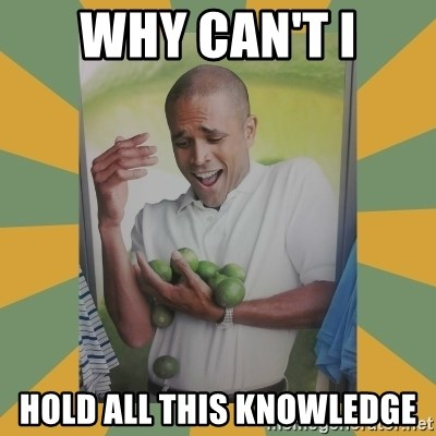 Why can't I hold all these limes - Why can't i Hold all this knowledge