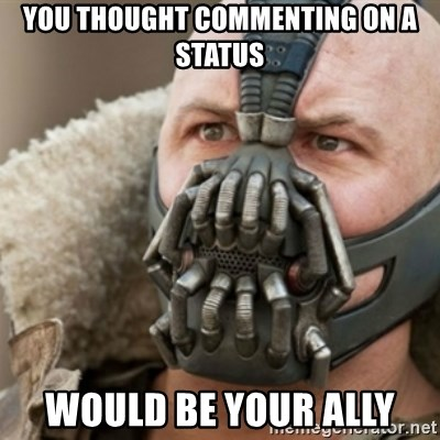 Bane - You thought Commenting on a status would be your ally